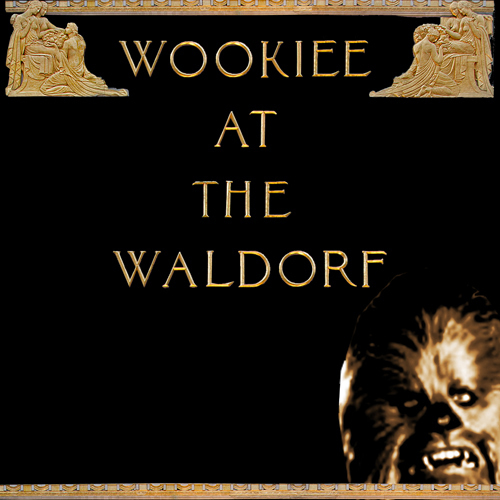 Wookiee at the Waldorf